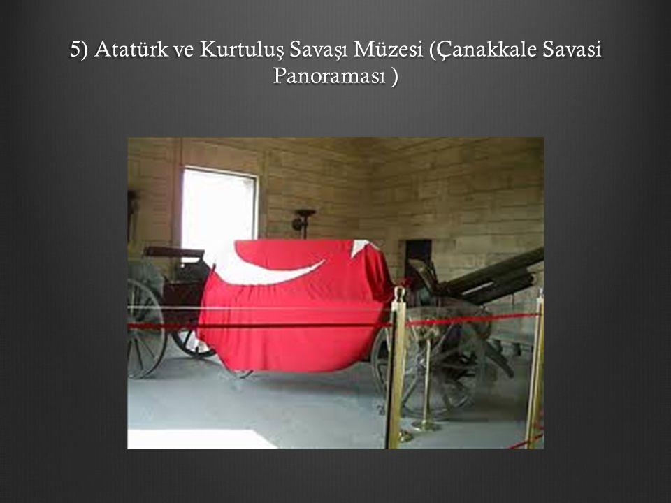 5) Atatürk ve Kurtulu ş Sava ş ı Müzesi (Çanakkale Savasi Panoraması )
