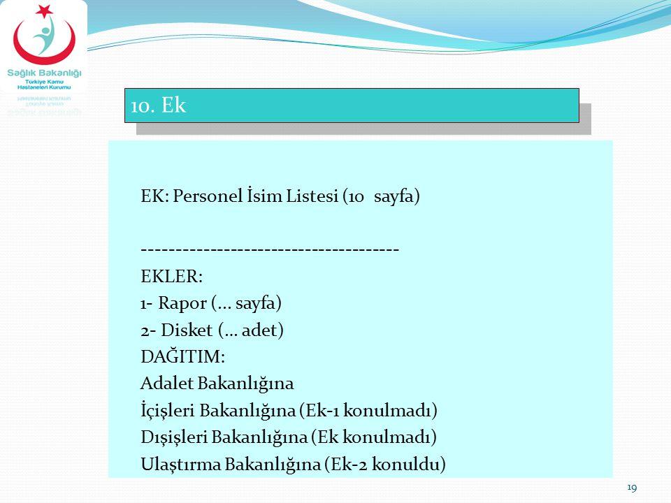 19 10. Ek EK: Personel İsim Listesi (10 sayfa) -------------------------------------- EKLER: 1- Rapor (... sayfa) 2- Disket (… adet) DAĞITIM: Adalet B