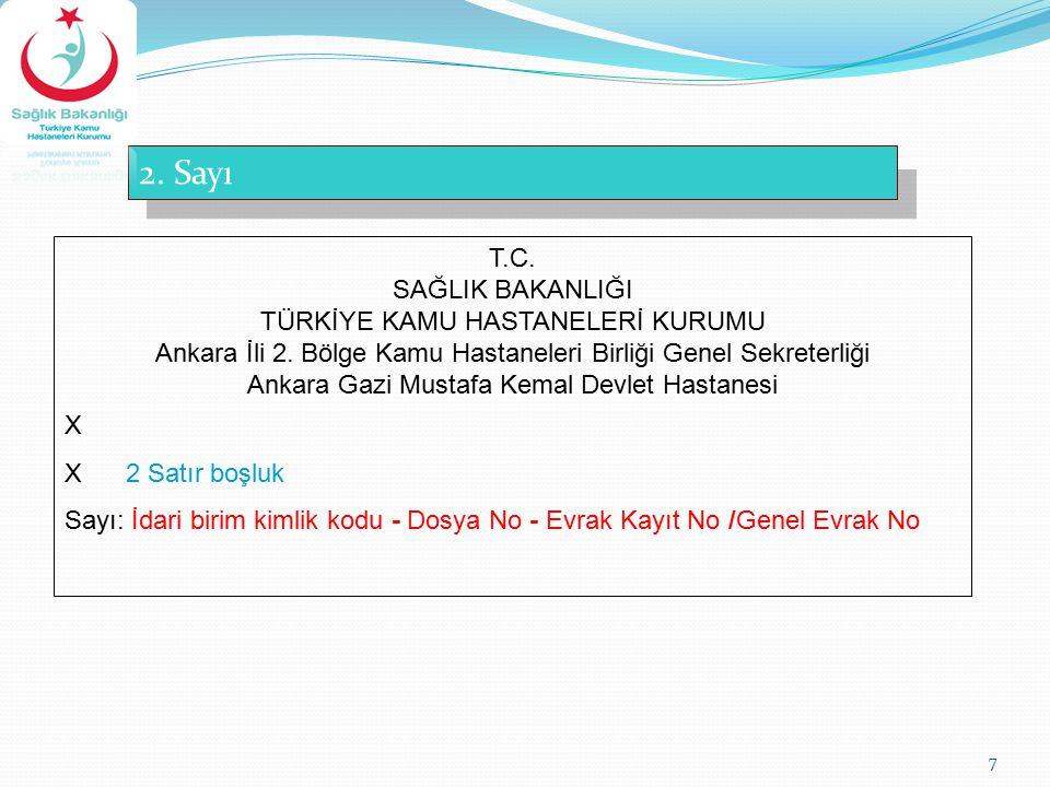 7 2. Sayı T.C. SAĞLIK BAKANLIĞI TÜRKİYE KAMU HASTANELERİ KURUMU Ankara İli 2. Bölge Kamu Hastaneleri Birliği Genel Sekreterliği Ankara Gazi Mustafa Ke