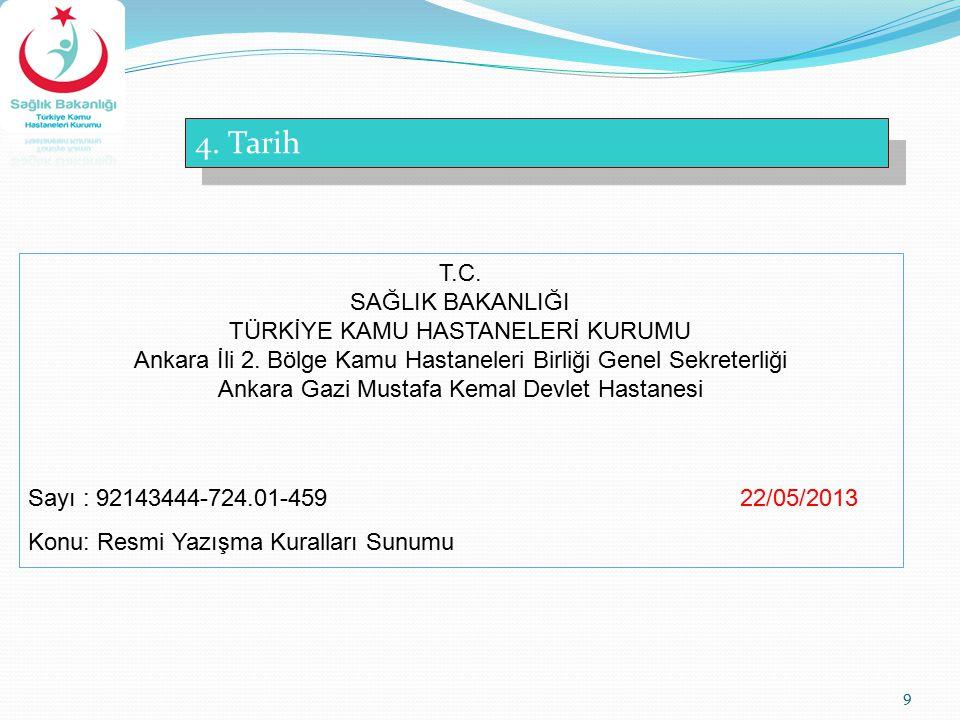 9 4. Tarih T.C. SAĞLIK BAKANLIĞI TÜRKİYE KAMU HASTANELERİ KURUMU Ankara İli 2. Bölge Kamu Hastaneleri Birliği Genel Sekreterliği Ankara Gazi Mustafa K
