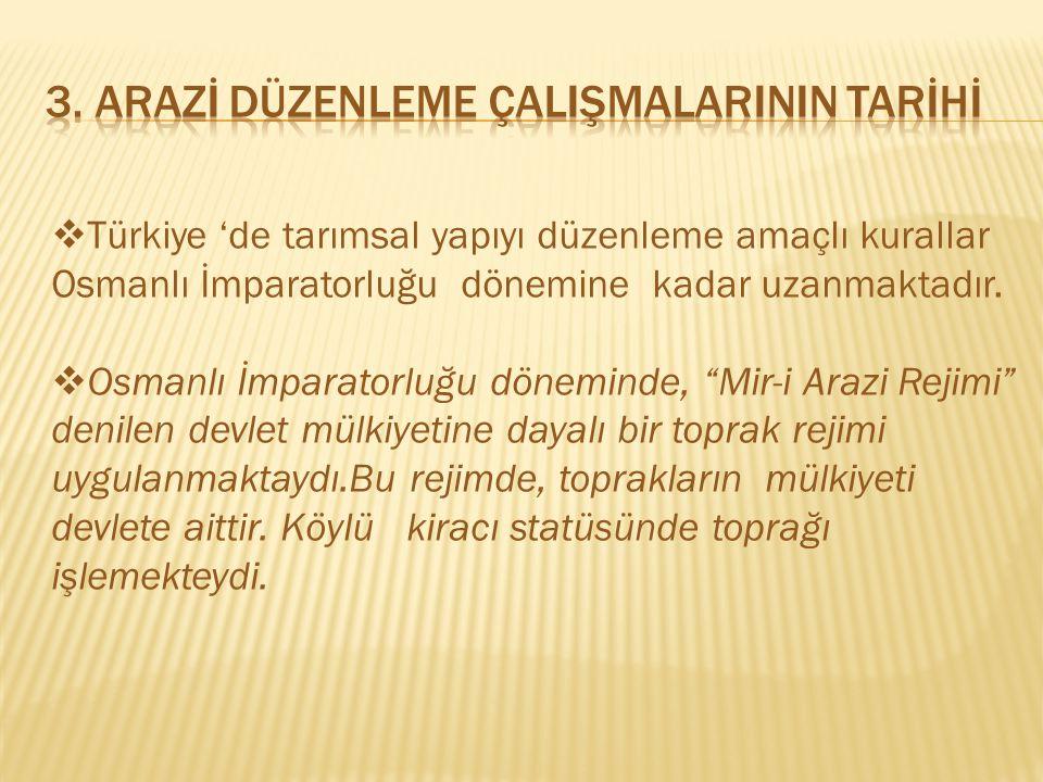  Türkiye 'de tarımsal yapıyı düzenleme amaçlı kurallar Osmanlı İmparatorluğu dönemine kadar uzanmaktadır.