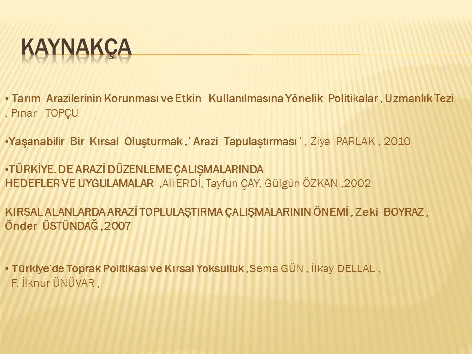 Tarım Arazilerinin Korunması ve Etkin Kullanılmasına Yönelik Politikalar, Uzmanlık Tezi, Pınar TOPÇU Yaşanabilir Bir Kırsal Oluşturmak,' Arazi Tapulaştırması ', Ziya PARLAK, 2010 TÜRKİYE.
