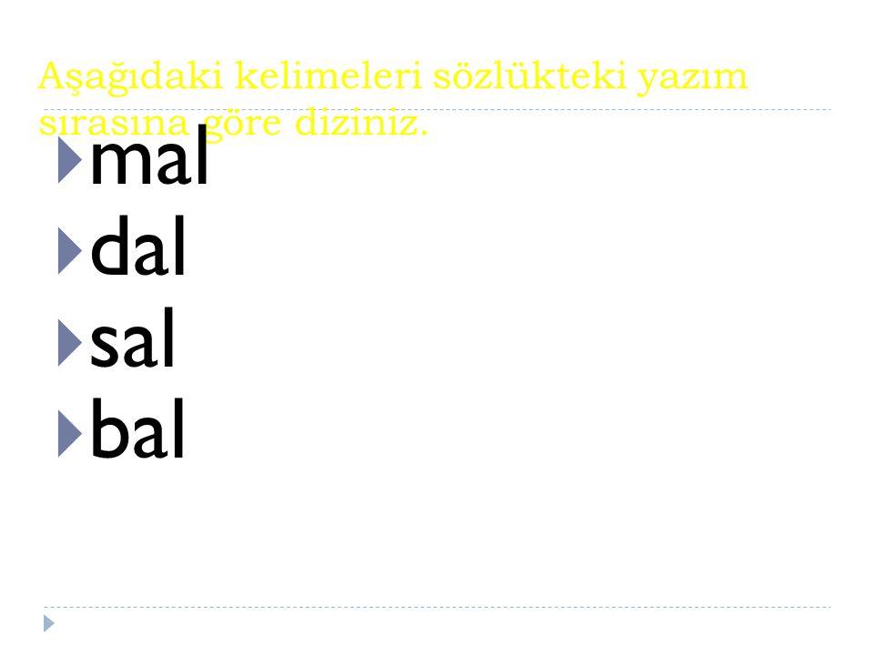 Aşağıdaki kelimeleri sözlükteki yazım sırasına göre diziniz.  mal  dal  sal  bal