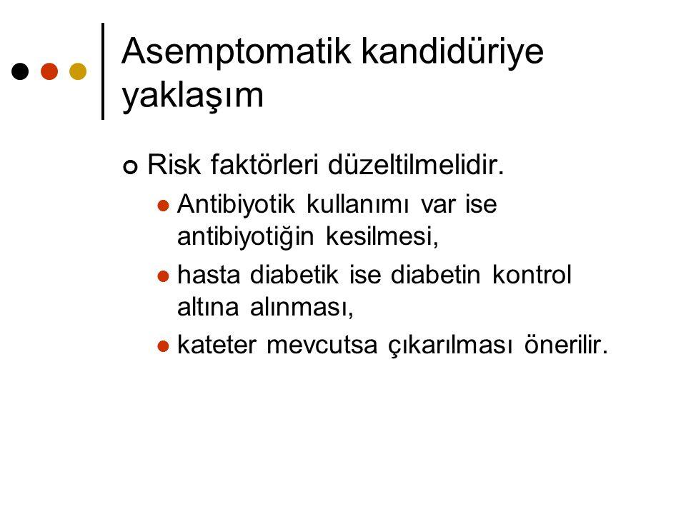 Asemptomatik kandidüriye yaklaşım Risk faktörleri düzeltilmelidir. Antibiyotik kullanımı var ise antibiyotiğin kesilmesi, hasta diabetik ise diabetin