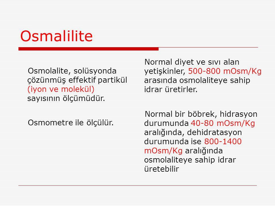 Osmalilite Osmolalite, solüsyonda çözünmüş effektif partikül (iyon ve molekül) sayısının ölçümüdür. Osmometre ile ölçülür. Normal diyet ve sıvı alan y