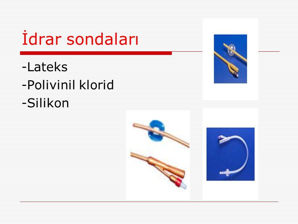 İdrar sondaları -Lateks -Polivinil klorid -Silikon