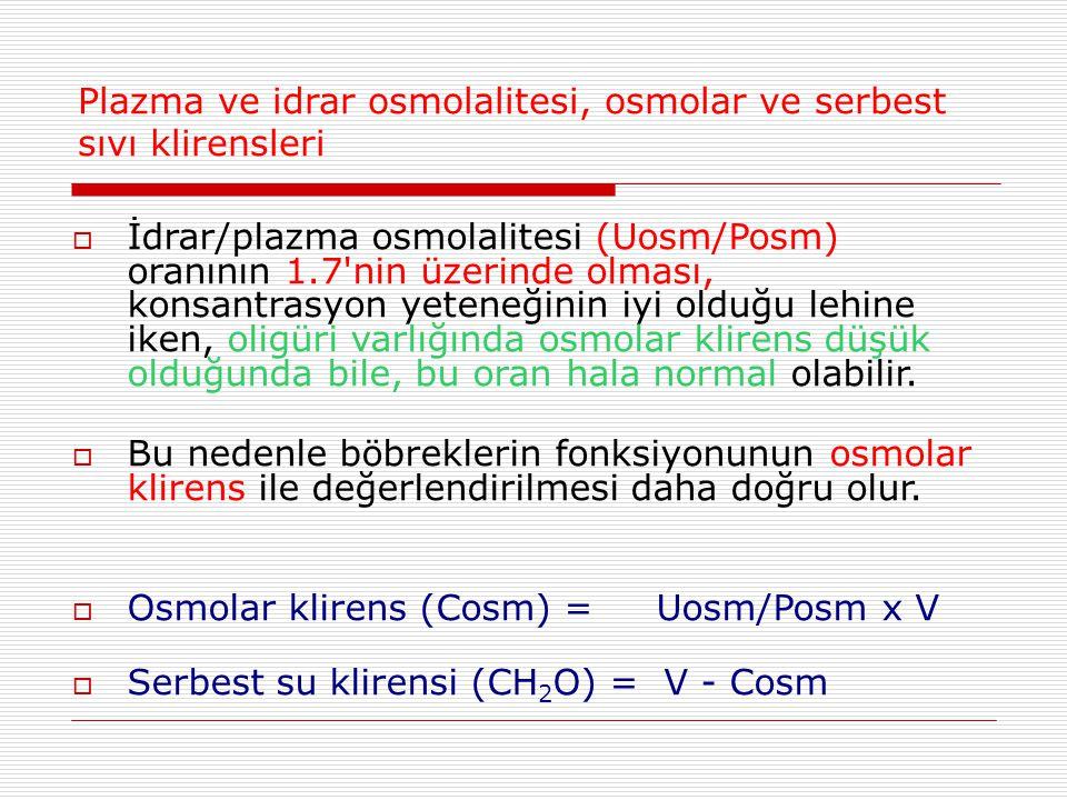 Plazma ve idrar osmolalitesi, osmolar ve serbest sıvı klirensleri  İdrar/plazma osmolalitesi (Uosm/Posm) oranının 1.7'nin üzerinde olması, konsantras
