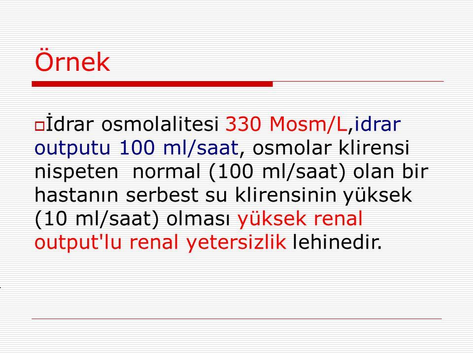 Örnek  İdrar osmolalitesi 330 Mosm/L,idrar outputu 100 ml/saat, osmolar klirensi nispeten normal (100 ml/saat) olan bir hastanın serbest su klirensin