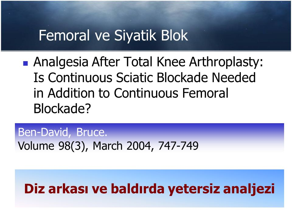 Femoral ve Siyatik Blok Analgesia After Total Knee Arthroplasty: Is Continuous Sciatic Blockade Needed in Addition to Continuous Femoral Blockade? Diz