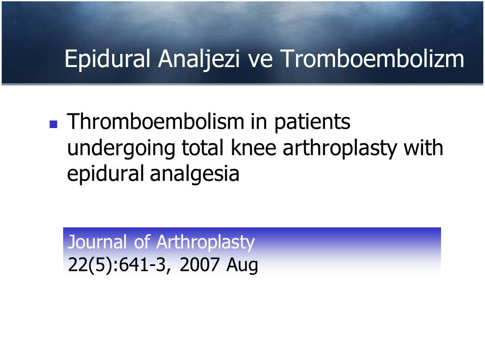 Epidural Analjezi ve Tromboembolizm Thromboembolism in patients undergoing total knee arthroplasty with epidural analgesia Journal of Arthroplasty 22(