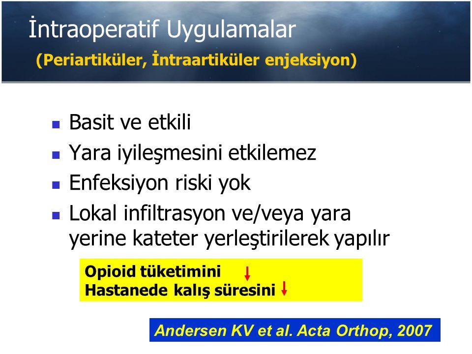 Periartiküler Enjeksiyon % 0.5 Bupivakain 200-400 mg Morfin sülfat 4-10 mg Epinefrin 300 µg Metilprednizolon asetat 40 mg Cefuroxime 750 mg Serum Fizyolojik (60 ml volüm) Andersen KV et al.