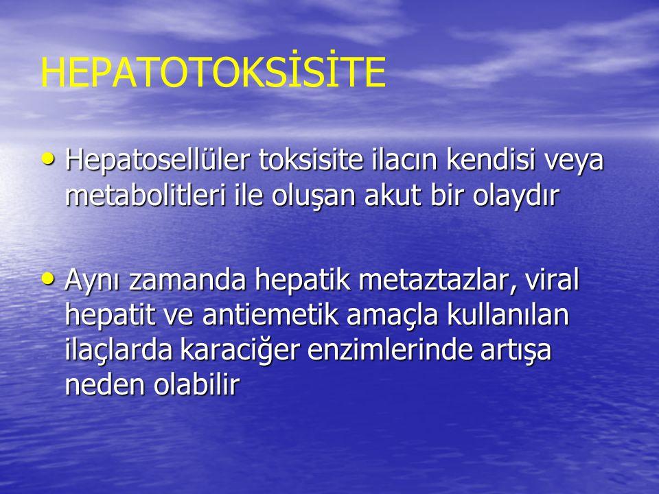 HEPATOTOKSİSİTE Hepatosellüler toksisite ilacın kendisi veya metabolitleri ile oluşan akut bir olaydır Hepatosellüler toksisite ilacın kendisi veya me