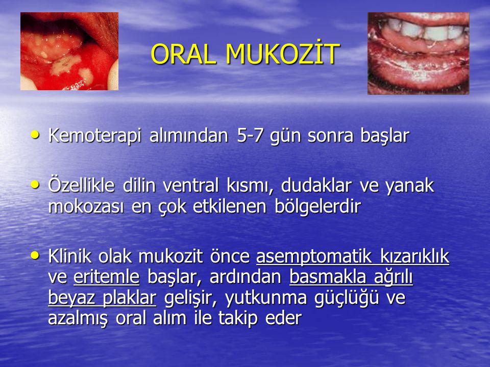 ORAL MUKOZİT Kemoterapi alımından 5-7 gün sonra başlar Kemoterapi alımından 5-7 gün sonra başlar Özellikle dilin ventral kısmı, dudaklar ve yanak moko