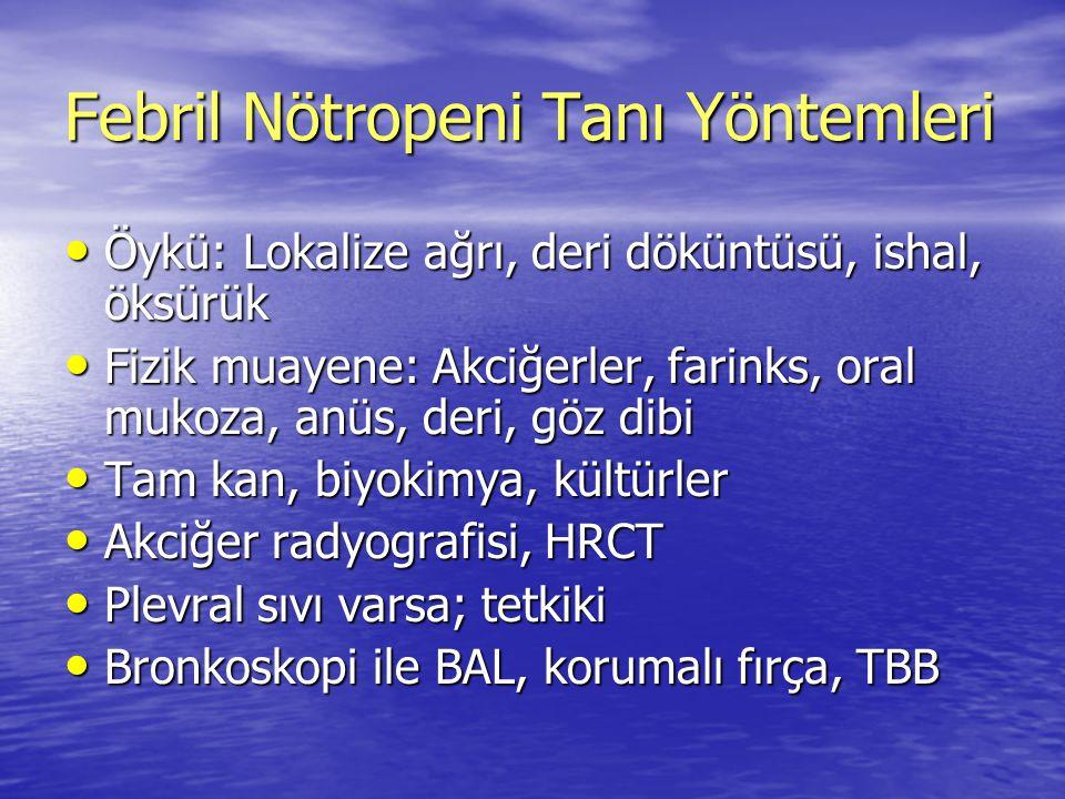 Febril Nötropeni Tanı Yöntemleri Öykü: Lokalize ağrı, deri döküntüsü, ishal, öksürük Öykü: Lokalize ağrı, deri döküntüsü, ishal, öksürük Fizik muayene