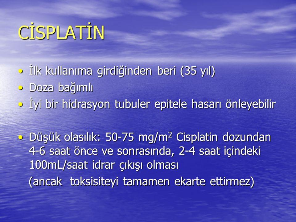 CİSPLATİN İlk kullanıma girdiğinden beri (35 yıl)İlk kullanıma girdiğinden beri (35 yıl) Doza bağımlıDoza bağımlı İyi bir hidrasyon tubuler epitele ha
