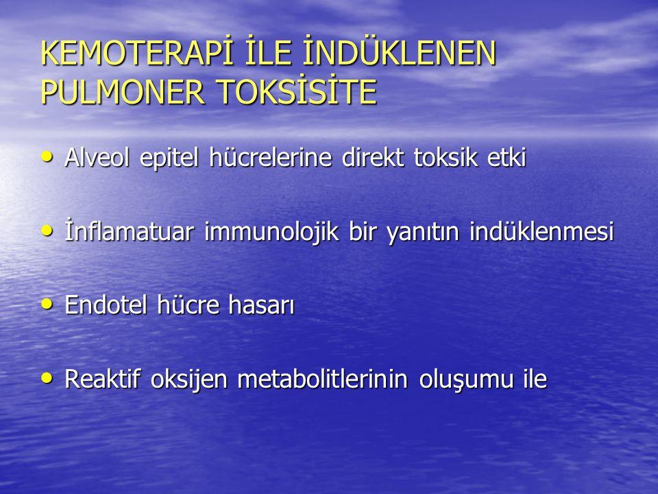 KEMOTERAPİ İLE İNDÜKLENEN PULMONER TOKSİSİTE Alveol epitel hücrelerine direkt toksik etki Alveol epitel hücrelerine direkt toksik etki İnflamatuar imm