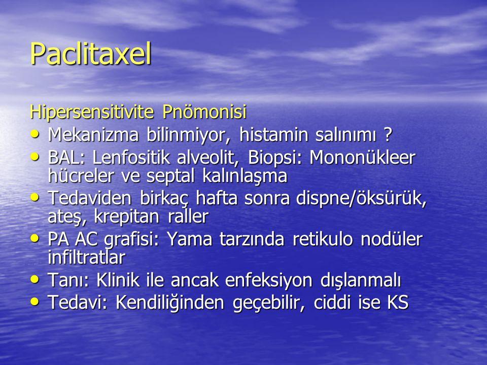 Paclitaxel Hipersensitivite Pnömonisi Mekanizma bilinmiyor, histamin salınımı ? Mekanizma bilinmiyor, histamin salınımı ? BAL: Lenfositik alveolit, Bi