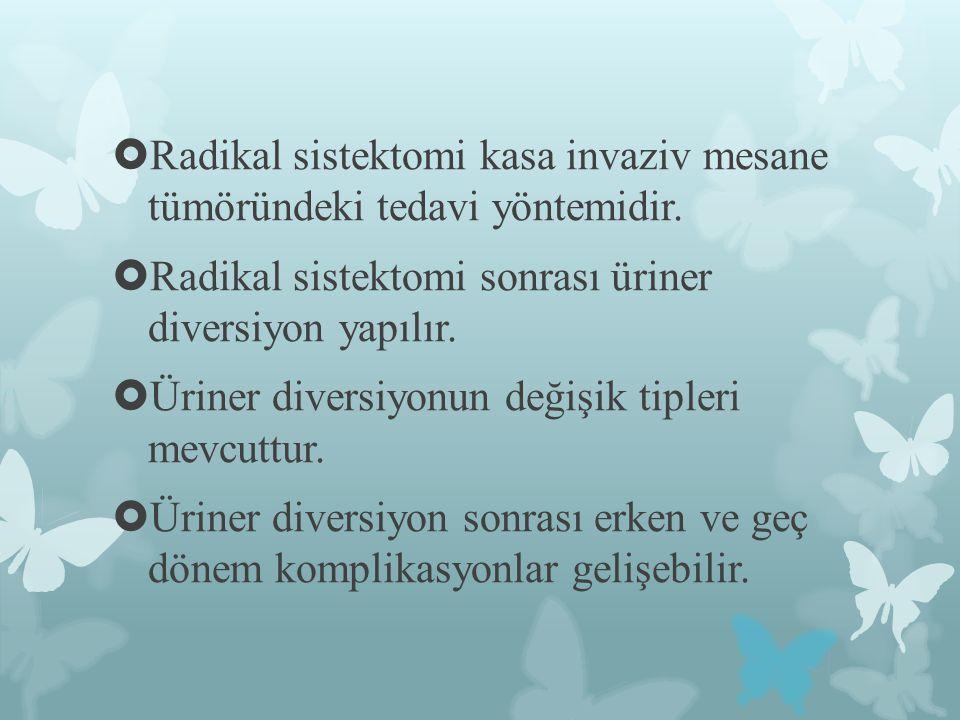  Radikal sistektomi kasa invaziv mesane tümöründeki tedavi yöntemidir.  Radikal sistektomi sonrası üriner diversiyon yapılır.  Üriner diversiyonun
