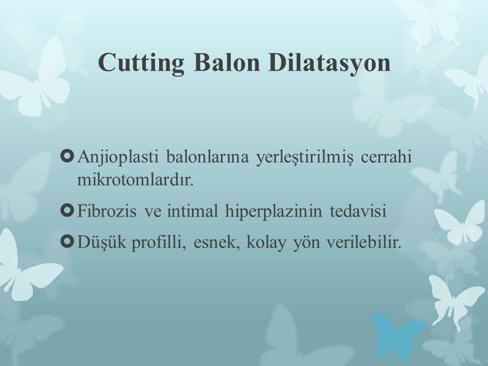 Cutting Balon Dilatasyon  Anjioplasti balonlarına yerleştirilmiş cerrahi mikrotomlardır.  Fibrozis ve intimal hiperplazinin tedavisi  Düşük profill