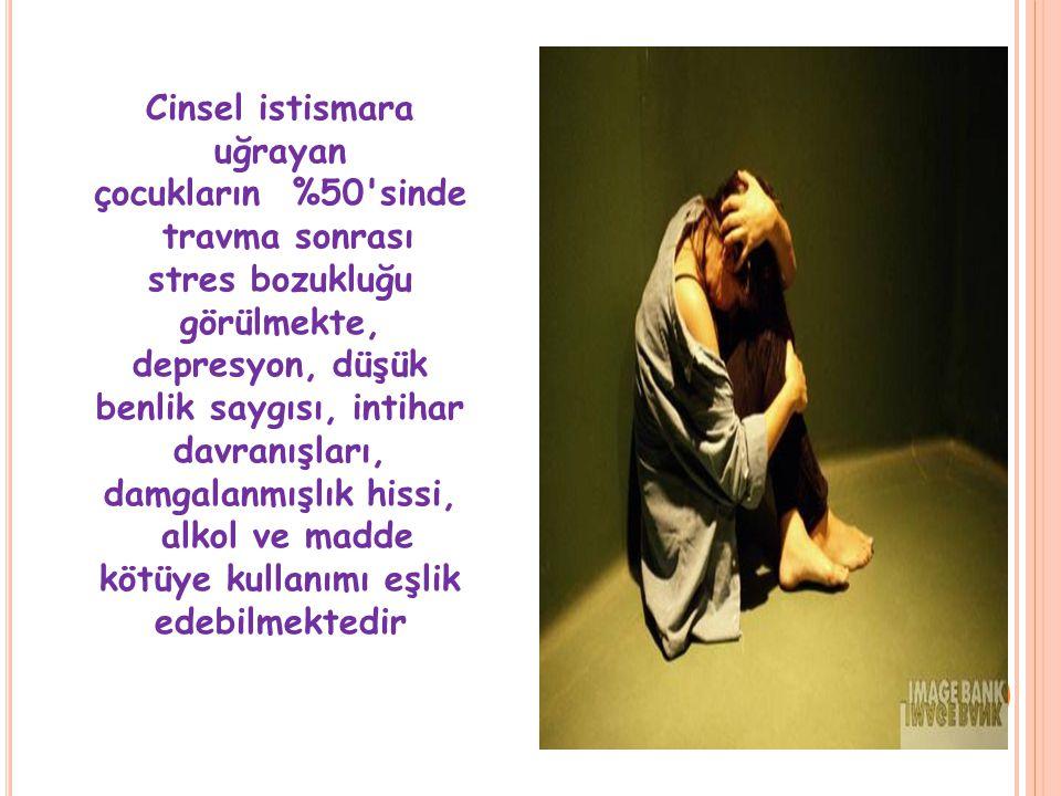 Cinsel istismara uğrayan çocukların %50 sinde travma sonrası stres bozukluğu görülmekte, depresyon, düşük benlik saygısı, intihar davranışları, damgalanmışlık hissi, alkol ve madde kötüye kullanımı eşlik edebilmektedir