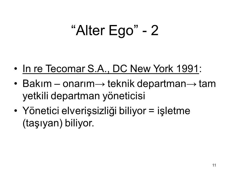 """""""Alter Ego"""" - 2 In re Tecomar S.A., DC New York 1991: Bakım – onarım→ teknik departman→ tam yetkili departman yöneticisi Yönetici elverişsizliği biliy"""