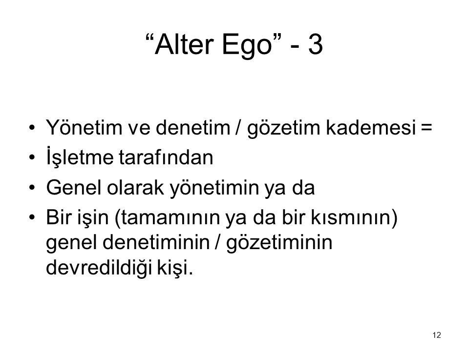 """""""Alter Ego"""" - 3 Yönetim ve denetim / gözetim kademesi = İşletme tarafından Genel olarak yönetimin ya da Bir işin (tamamının ya da bir kısmının) genel"""