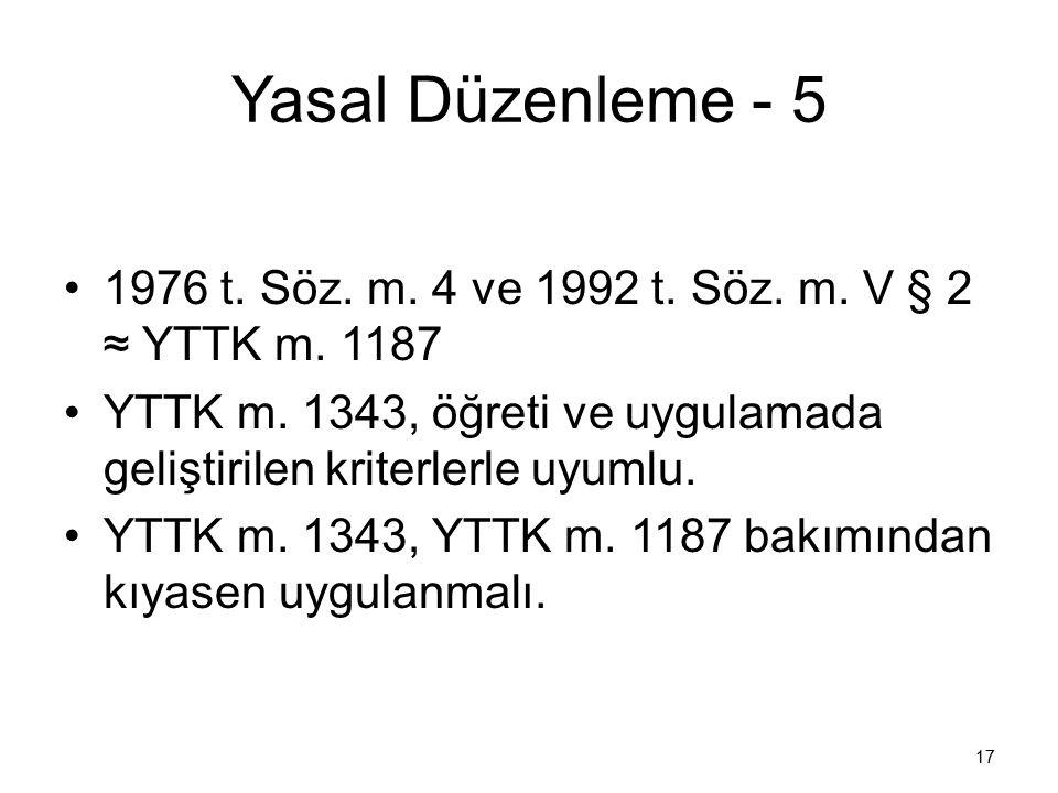 Yasal Düzenleme - 5 1976 t. Söz. m. 4 ve 1992 t. Söz. m. V § 2 ≈ YTTK m. 1187 YTTK m. 1343, öğreti ve uygulamada geliştirilen kriterlerle uyumlu. YTTK