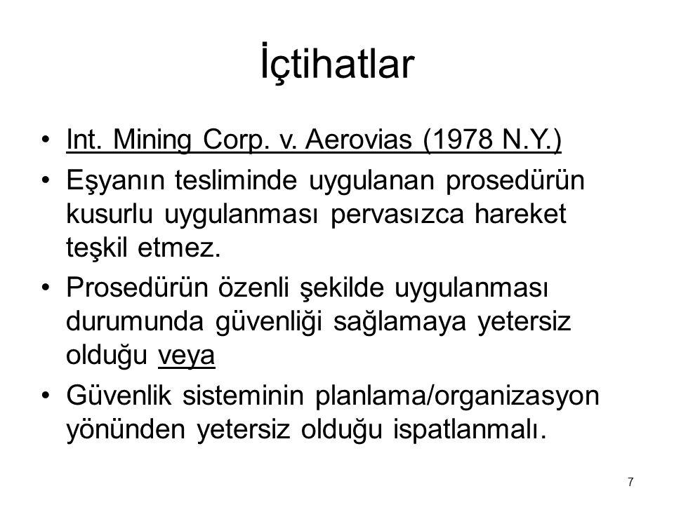 İçtihatlar Int. Mining Corp. v. Aerovias (1978 N.Y.) Eşyanın tesliminde uygulanan prosedürün kusurlu uygulanması pervasızca hareket teşkil etmez. Pros
