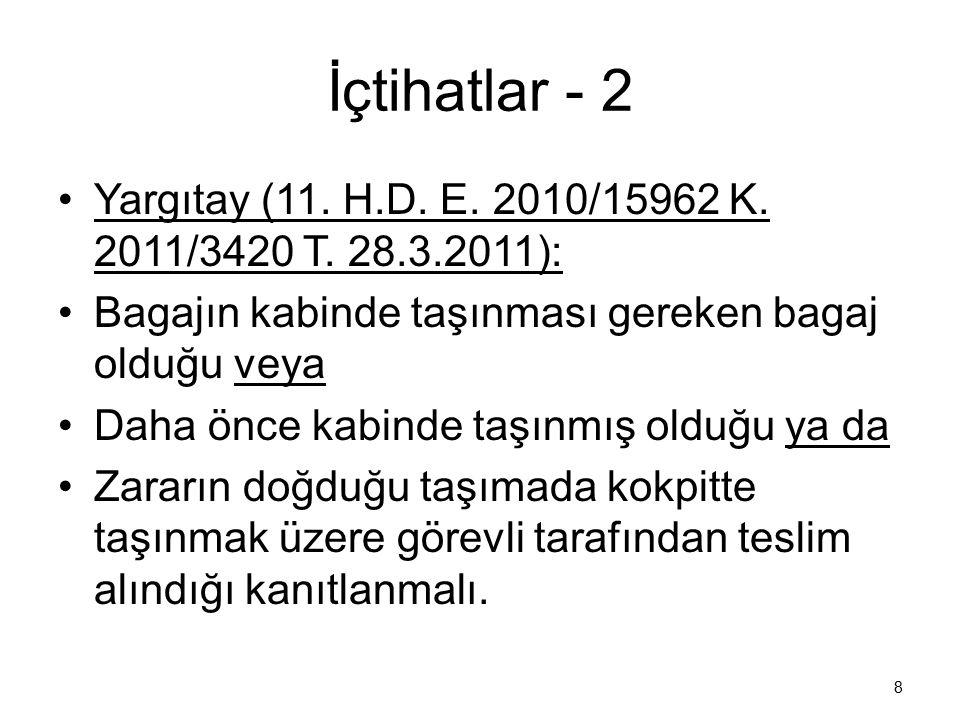 İçtihatlar - 2 Yargıtay (11. H.D. E. 2010/15962 K. 2011/3420 T. 28.3.2011): Bagajın kabinde taşınması gereken bagaj olduğu veya Daha önce kabinde taşı