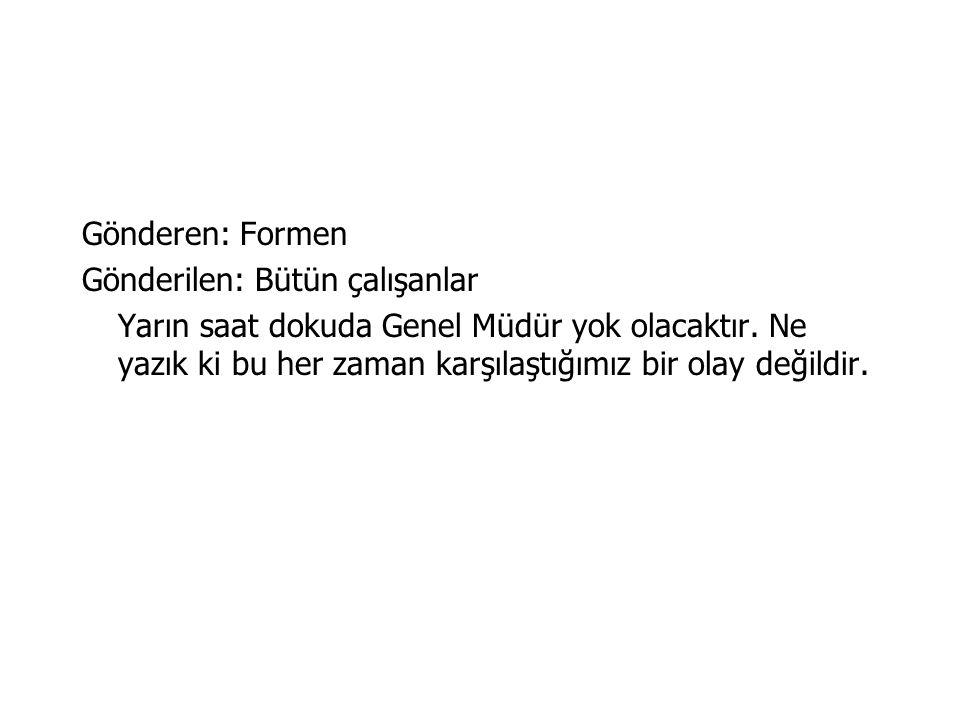 Gönderen: Formen Gönderilen: Bütün çalışanlar Yarın saat dokuda Genel Müdür yok olacaktır.