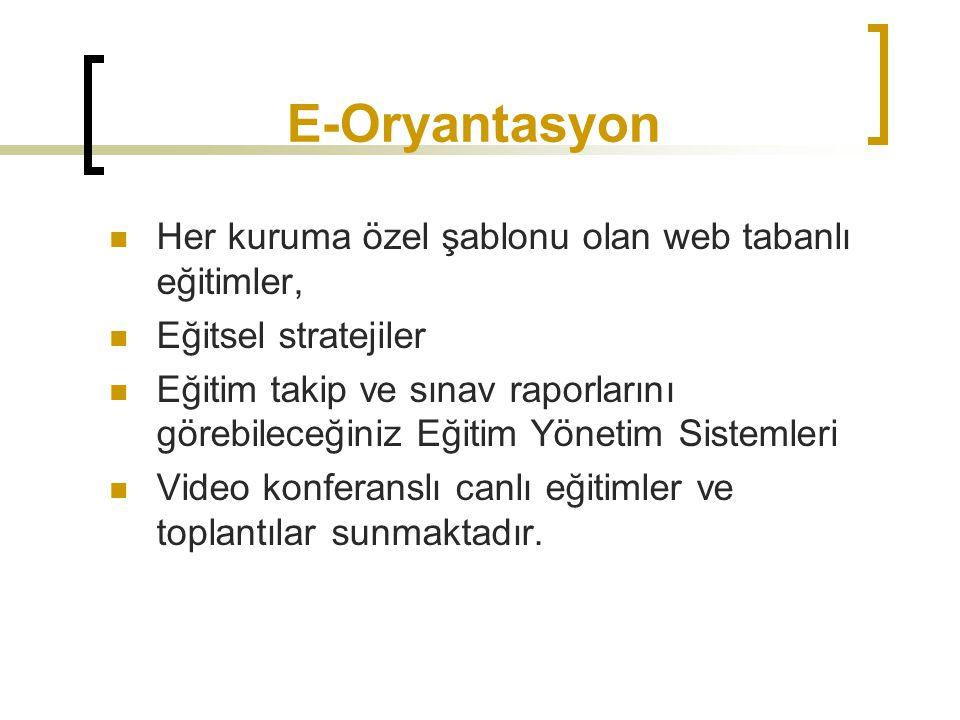 E-Oryantasyon Her kuruma özel şablonu olan web tabanlı eğitimler, Eğitsel stratejiler Eğitim takip ve sınav raporlarını görebileceğiniz Eğitim Yönetim