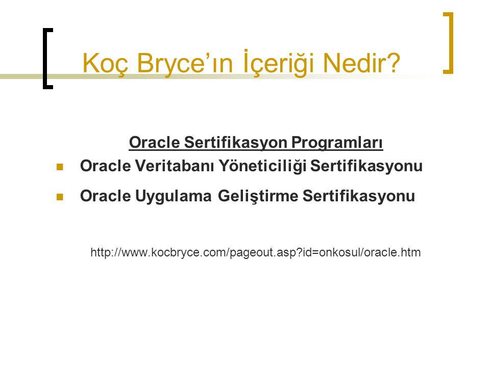 Koç Bryce'ın İçeriği Nedir? Oracle Sertifikasyon Programları Oracle Veritabanı Yöneticiliği Sertifikasyonu Oracle Uygulama Geliştirme Sertifikasyonu h