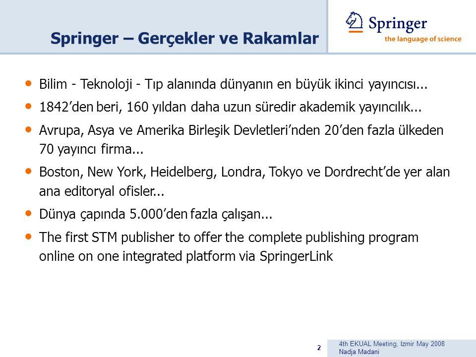 4th EKUAL Meeting, Izmir May 2008 Nadja Madani 2 Springer – Gerçekler ve Rakamlar Bilim - Teknoloji - Tıp alanında dünyanın en büyük ikinci yayıncısı...