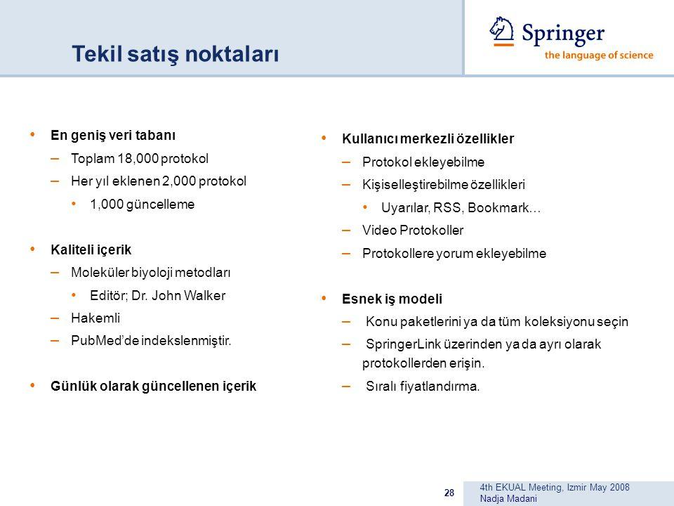 4th EKUAL Meeting, Izmir May 2008 Nadja Madani 28 Tekil satış noktaları En geniş veri tabanı – Toplam 18,000 protokol – Her yıl eklenen 2,000 protokol 1,000 güncelleme Kaliteli içerik – Moleküler biyoloji metodları Editör; Dr.