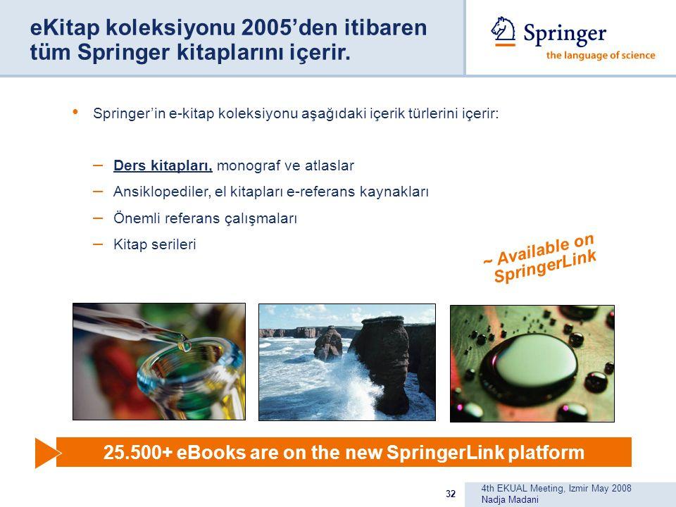 4th EKUAL Meeting, Izmir May 2008 Nadja Madani 32 eKitap koleksiyonu 2005'den itibaren tüm Springer kitaplarını içerir.