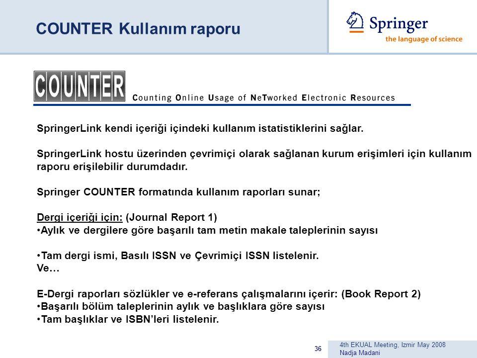 4th EKUAL Meeting, Izmir May 2008 Nadja Madani 36 COUNTER Kullanım raporu SpringerLink kendi içeriği içindeki kullanım istatistiklerini sağlar.