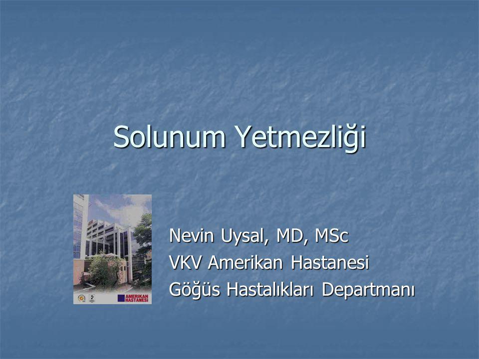 Solunum Yetmezliği Nevin Uysal, MD, MSc VKV Amerikan Hastanesi Göğüs Hastalıkları Departmanı