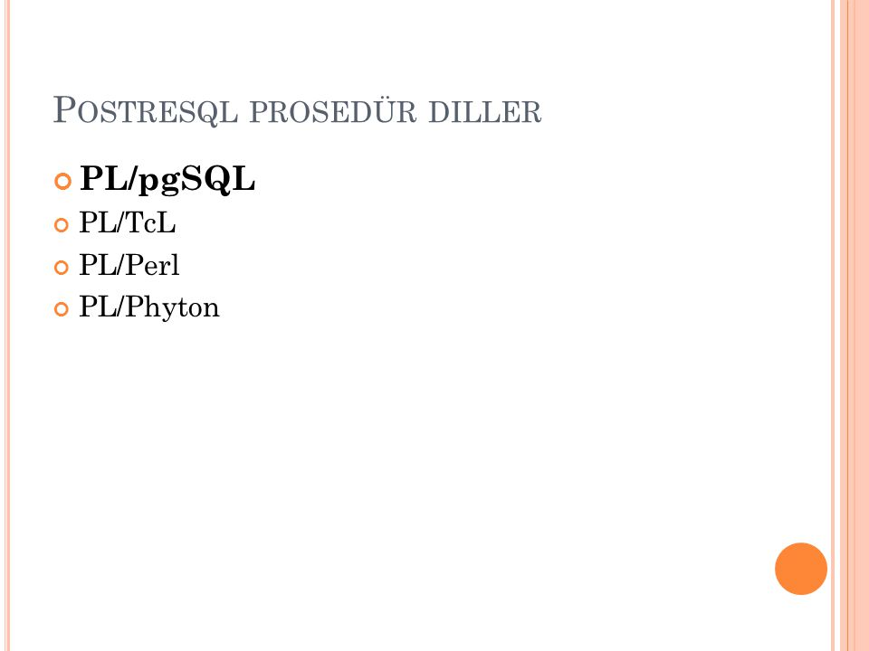 P OSTRESQL PROSEDÜR DILLER PL/pgSQL PL/TcL PL/Perl PL/Phyton