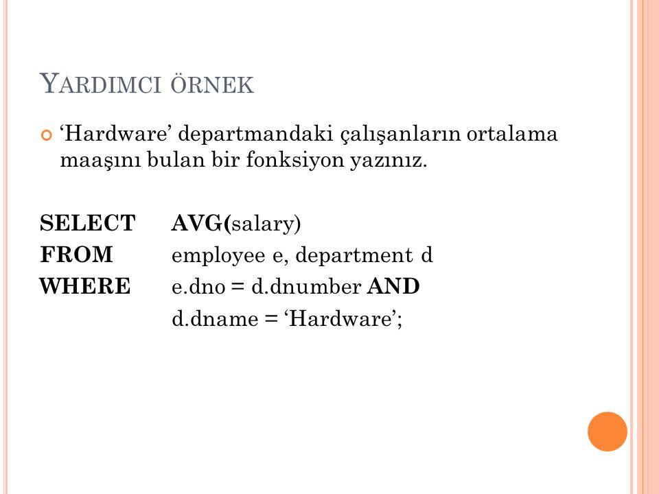Ö RNEK – 2 Adı verilen bir departmandaki çalışanların ortalama maaşını bulan bir fonksiyon yazınız.