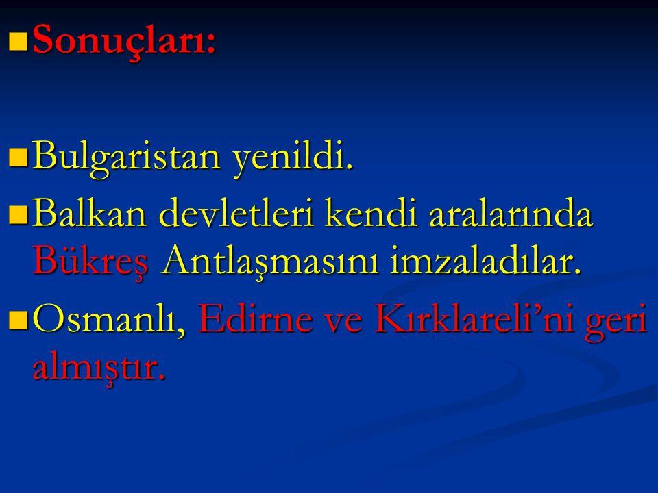 Sonuçları: Sonuçları: Bulgaristan yenildi. Bulgaristan yenildi. Balkan devletleri kendi aralarında Bükreş Antlaşmasını imzaladılar. Balkan devletleri