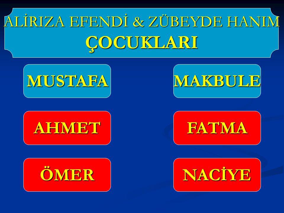 ALİRIZA EFENDİ & ZÜBEYDE HANIM ÇOCUKLARI MUSTAFAMAKBULE FATMAAHMET ÖMERNACİYE