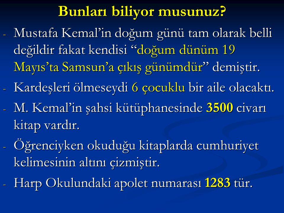 """Bunları biliyor musunuz? - Mustafa Kemal'in doğum günü tam olarak belli değildir fakat kendisi """"doğum dünüm 19 Mayıs'ta Samsun'a çıkış günümdür"""" demiş"""