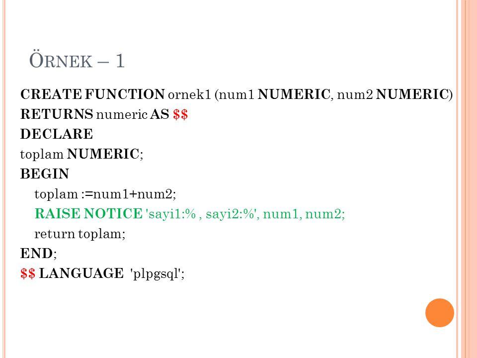 T ÜR TANIMLAMA CREATE TYPE tür_ismi AS (isim1 tür1, isim2 tür2, …); Örnek: CREATE TYPE urunler AS (miktar1 INTEGER, miktar2 INTEGER ); Bu türde değişken tanımlaması şu şekildedir: sayi INTEGER ; depo URUNLER ;