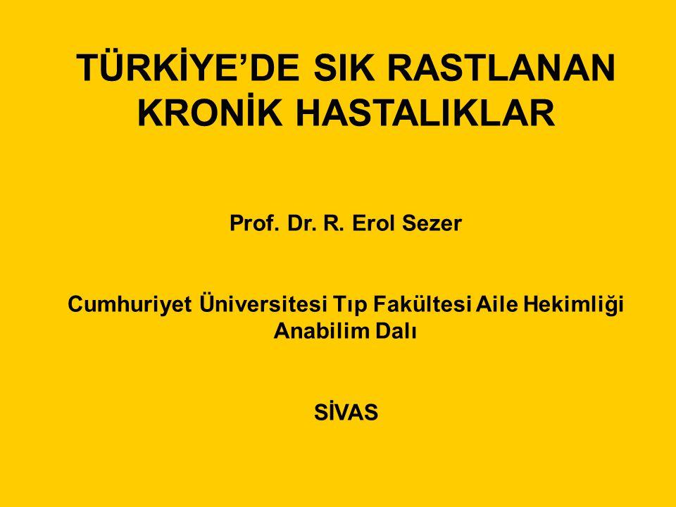 TÜRKİYE'DE SIK RASTLANAN KRONİK HASTALIKLAR Prof. Dr.