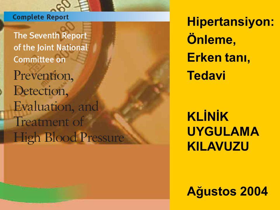 Hipertansiyon: Önleme, Erken tanı, Tedavi KLİNİK UYGULAMA KILAVUZU Ağustos 2004