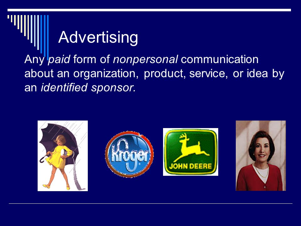 Advertising Any paid form of nonpersonal communication about an organization, product, service, or idea by an identified sponsor.