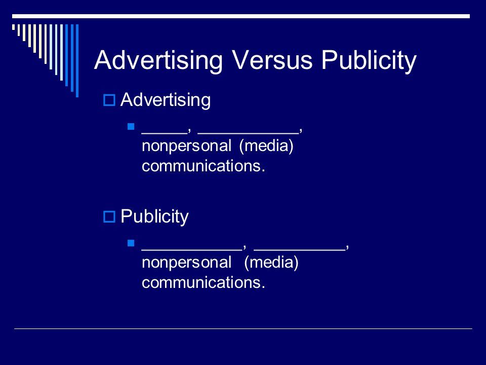 Advertising Versus Publicity  Advertising _____, ___________, nonpersonal (media) communications.