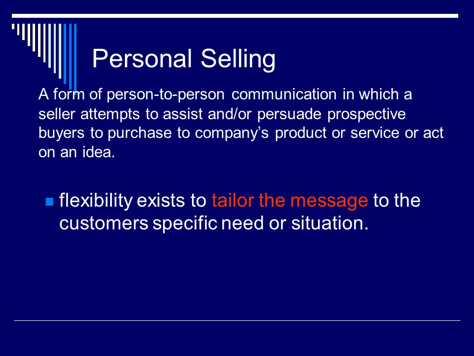 Personal Selling A form of person-to-person communication in which a seller attempts to assist and/or persuade prospective buyers to purchase to company's product or service or act on an idea.