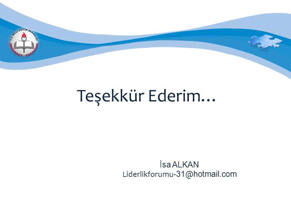 Teşekkür Ederim… İsa ALKAN Liderlikforumu -31 @ hotmail.com