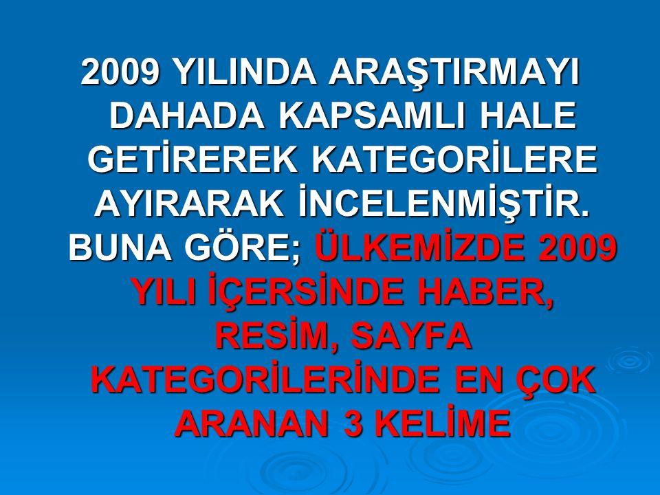 2009 YILINDA ARAŞTIRMAYI DAHADA KAPSAMLI HALE GETİREREK KATEGORİLERE AYIRARAK İNCELENMİŞTİR.